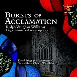 Bursts of Acclamation: Complete Organ Works of Vaughan Williams by David Briggs