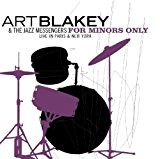 For Minors Only - Live in Paris & New York by Art Blakey & The Jazz Messengers (2015-03-19)
