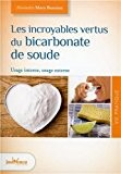 Les incroyables vertus du bicarbonate de soude : Usage interne, usage externe