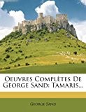 Oeuvres Completes de George Sand: Tamaris...